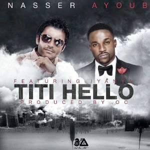 Nasser Ayoub - Titi Hello (ft. Iyanya)